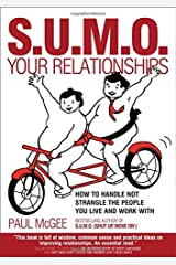 S.U.M.O. Your Relationships: How to Handle Not Strangle the People You Live and Work With Paperback