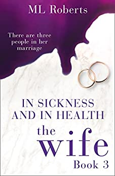 The Wife – Part Three: In Sickness and In Health (The Wife series) by [Roberts, ML]