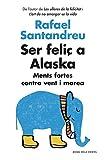 Ser feliç a Alaska: Ments fortes contra vent i marea (ACTUALITAT)