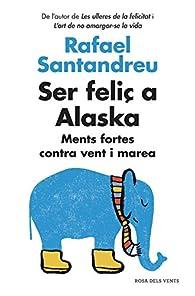 Ser feliç a Alaska: Ments fortes contra vent i marea par Rafael Santandreu