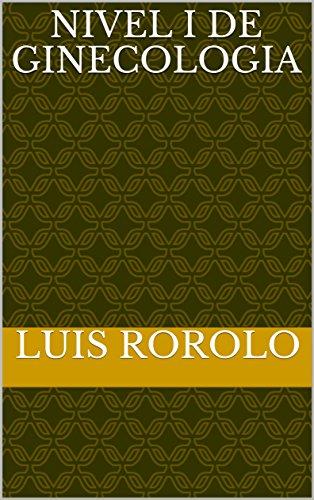 NIVEL I DE GINECOLOGIA por LUIS  ROROLO