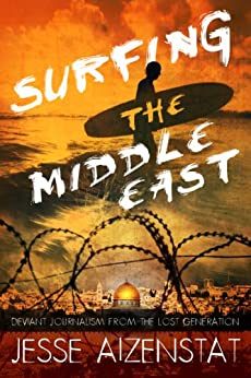 Surfing the Middle East: Deviant Journalism from the Lost Generation by [Aizenstat, Jesse]