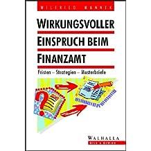 Wirkungsvoller Einspruch beim Finanzamt: Fristen - Strategien - Musterbriefe