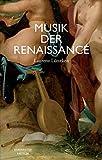 Musik der Renaissance: Imagination und Wirklichkeit einer kulturellen Praxis - Laurenz Lütteken