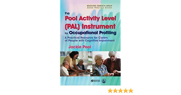 The Pool Activity Level (PAL) Instrument for Occupational Profiling: A Practical Resource for Carers