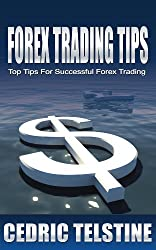Forex Trading Tips: Top Tips For Successful Forex Trading (Forex Trading Success Book 1) (English Edition)