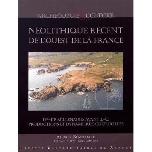 Le néolithique récent de l'Ouest de la France: IVe-IIIe millénaires avant J.-C. : productions et dynamiques culturelles