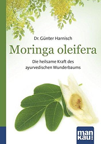 Moringa oleifera. Kompakt-Ratgeber: Die heilsame Kraft des ayurvedischen Wunderbaums Wunderbaum Moringa