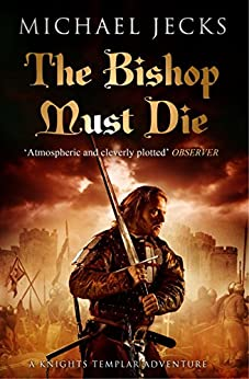 The Bishop Must Die (Knights Templar Mysteries 28): A thrilling medieval mystery by [Jecks, Michael]