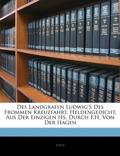 Des Landgrafen Ludwig's Des Frommen Kreuzfahrt, Heldengedicht. Aus Der Einzigen Hs. Durch F.H. Von Der Hagen