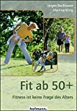 Fit ab 50+: Fitness ist keine Frage des Alters