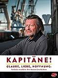 Kapitäne!: Glaube, Liebe, Hoffnung: Seeleute erzählen ihre besten Geschichten