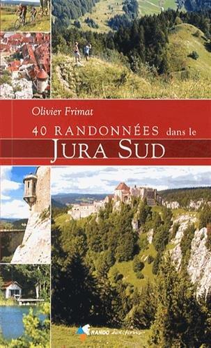 40 RANDONNEES DANS LE JURA SUD par OLIVIER FRIMAT