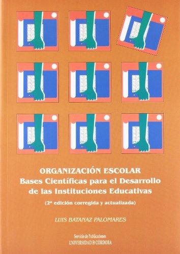 Organización escolar. Bases científicas para el desarrollo de las instituciones educativas por Luis Batanaz Palomares