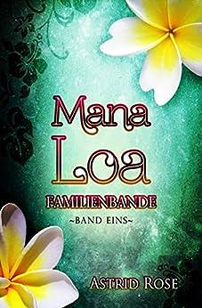 Mana Loa (1): Familienbande (German Edition) di [Rose, Astrid]