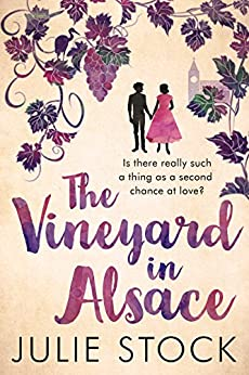 The Vineyard in Alsace: A feel-good, heartwarming romance by [Stock, Julie]
