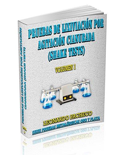 Pruebas de Lixiviación por Agitación Cianurada (Shake Tests) (Pruebas Metalúrgicas Oro y Plata nº 1) por Leonardo Pacheco