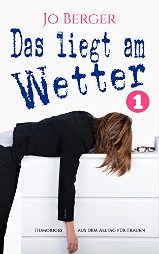 Das liegt am Wetter - Band 1: Humorvolle Geschichten aus dem Alltag für Frauen