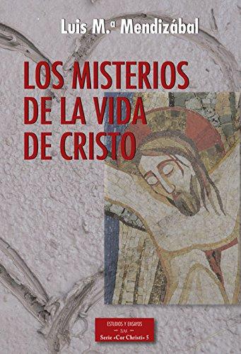 Los misterios de la vida de Cristo (ESTUDIOS Y ENSAYOS) por Luis María Mendizábal