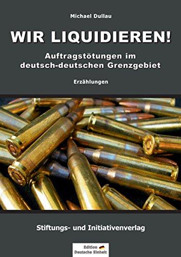 WIR LIQUIDIEREN!: Auftragstötungen im deutsch-deutschen Grenzgebiet (Alkohol-system)
