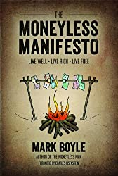 The Moneyless Manifesto: Live Well. Live Rich. Live Free.
