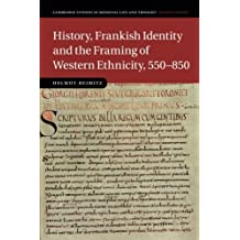 History, Frankish Identity and the Framing of Western Ethnicity, 550–850 (Cambridge Studies in Medieval Life and Thought: Fourth Series, Band 101)