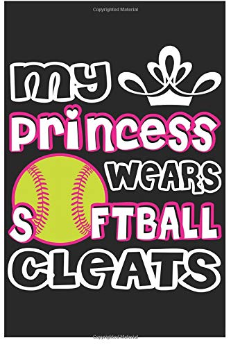 My Princess Wears Softball Cleats: Softball Mom 6x9 120 Page Sports Journal Lined Paper, Diary, Notebook por Athletic Print