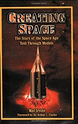 Creating Space: The Story of the Space Age Told Through the Models: The Story of the Space Age Told Through Models (Apogee Books Space)