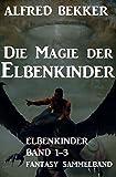 Die Magie der Elbenkinder: Elbenkinder Band 1-3, Fantasy Sammelband