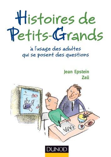 Histoires de petits-grands : A l'usage des adultes qui se posent des questions par Jean Epstein