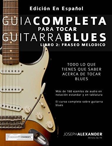 Guía completa para tocar guitarra blues: Libro 2: Fraseo melódico por Joseph Alexander