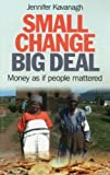 Small Change, Big Deal: Money as If People Mattered by Jennifer Kavanagh (2012-06-29)