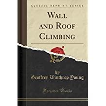 Wall and Roof Climbing (Classic Reprint)