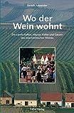 Wo der Wein wohnt: Die Landschaften, Häuser, Keller und Gassen des österreichischen Weines (Kultur für Genießer)