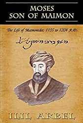 Moses Son of Maimon: The Life of Maimonides 1135 to 1204 A.D. (English Edition)