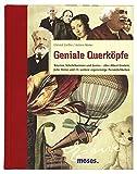 Geniale Querköpfe: Träumer, Schulschwänzer, Genies - über Albert Einstein, Jules Verne und 15 weitere eigensinnige Persönlichkeiten - Christof Gießler