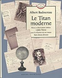 Le Titan moderne : Notes et observations remises à Jules Verne pour la rédaction de son roman Sans dessus dessous