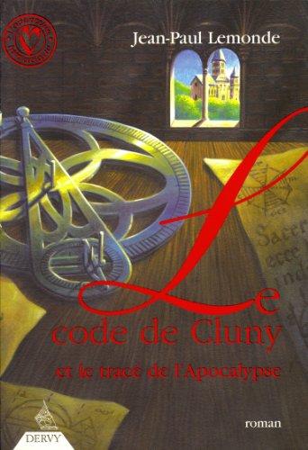Le Code de Cluny : Et le tracé de l'Apocalypse par Jean-Paul Lemonde