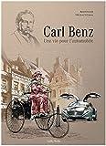 Carl Benz. Une vie pour l'automobile.