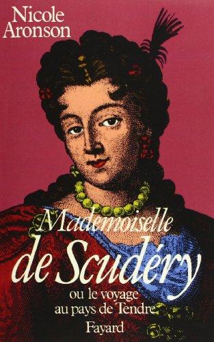 Mademoiselle de Scudéry : Ou le Voyage au pays du Tendre par Nicole Aronson