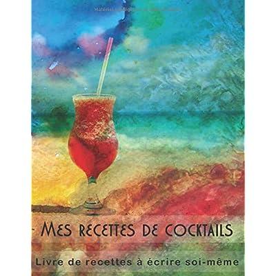 Mes recettes de cocktails - Livre de recettes à écrire soi-même: Carnet à remplir