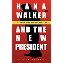 Hana Walker and the New President: A Junior High School Mystery (Hana Walker Junior High School Mystery Book 3)