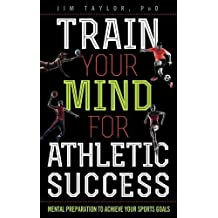 TRAIN YOUR MIND FOR ATHLETIC S