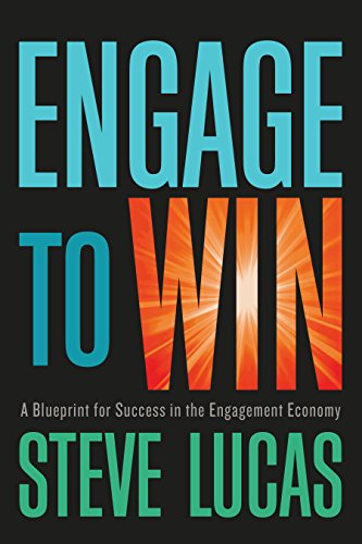 Engage to Win: A Blueprint for Success in the Engagement Economy por Steve Lucas