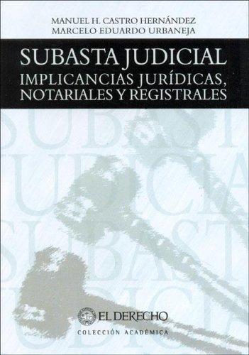 Subasta Judicial. Implicancias Juridicas, Notariales y Registrales por Manuel H. Castro Hernandez