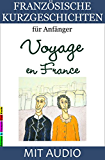 Französische Kurzgeschichten für Anfänger, Voyage en France: Mit AUDIO und Wörterverzeichnis (zweisprachig) (Französische Lektürereihe für Anfänger t. 2) (French Edition)