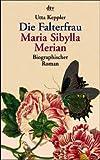 Produkt-Bild: Die Falterfrau. Maria Sibylla Merian. Biographischer Roman.