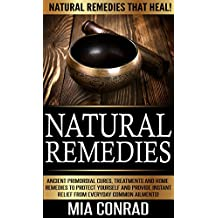 Natural Remedies: Natural Remedies that Heal! - Ancient Primordial Cures, Treatments And Home Remedies To Protect Yourself And Provide Instant Relief From ... And Honey Cures, Alkaline) (English Edition)