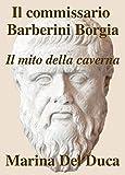 Il commissario Barberini Borgia - Il mito della caverna (Italian Edition)