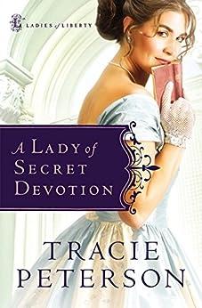 A Lady of Secret Devotion (Ladies of Liberty Book #3) par [Peterson, Tracie]